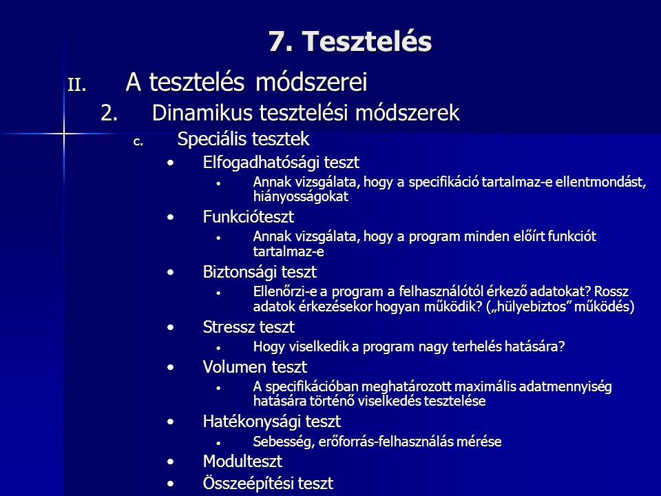 7. Tesztelés II. A tesztelés módszerei 2.Dinamikus tesztelési módszerek c. Speciális tesztek •Elfogadhatósági teszt • Annak vizsgálata, hogy a specifi