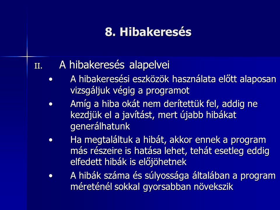 8. Hibakeresés II. A hibakeresés alapelvei •A hibakeresési eszközök használata előtt alaposan vizsgáljuk végig a programot •Amíg a hiba okát nem derít