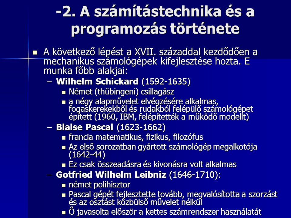 -2. A számítástechnika és a programozás története  A következő lépést a XVII. századdal kezdődően a mechanikus számológépek kifejlesztése hozta. E mu