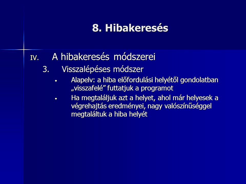 """8. Hibakeresés IV. A hibakeresés módszerei 3.Visszalépéses módszer • Alapelv: a hiba előfordulási helyétől gondolatban """"visszafelé"""" futtatjuk a progra"""