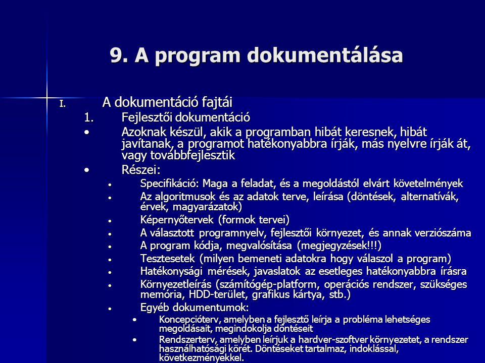9. A program dokumentálása I. A dokumentáció fajtái 1.Fejlesztői dokumentáció •Azoknak készül, akik a programban hibát keresnek, hibát javítanak, a pr