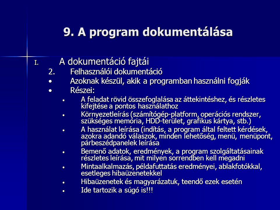 9. A program dokumentálása I. A dokumentáció fajtái 2.Felhasználói dokumentáció •Azoknak készül, akik a programban használni fogják •Részei: • A felad