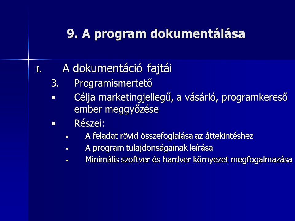 9. A program dokumentálása I. A dokumentáció fajtái 3.Programismertető •Célja marketingjellegű, a vásárló, programkereső ember meggyőzése •Részei: • A