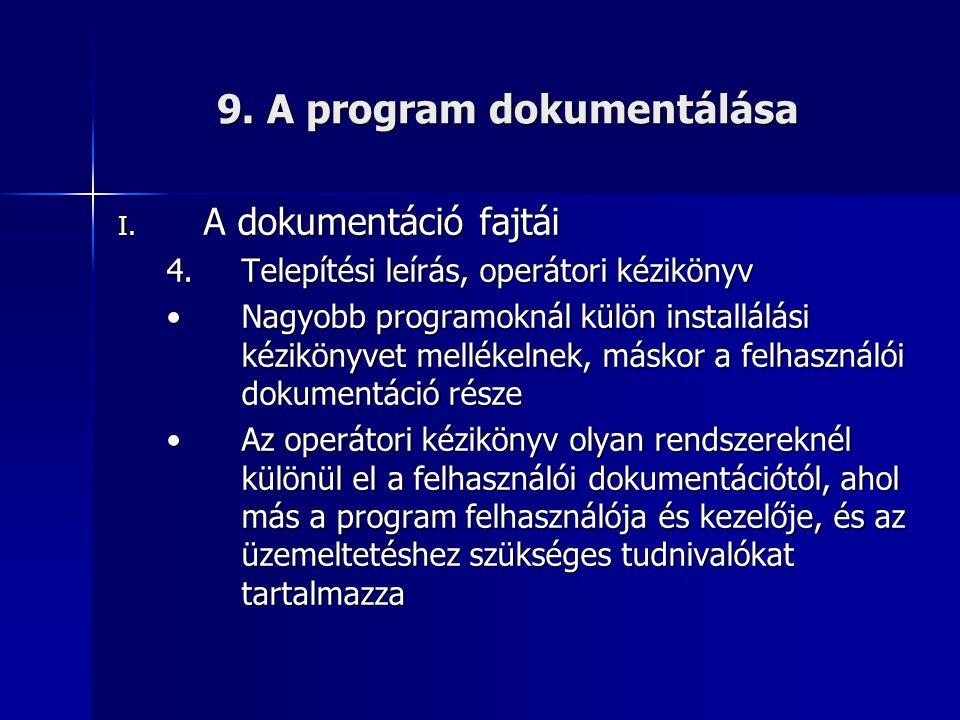 9. A program dokumentálása I. A dokumentáció fajtái 4.Telepítési leírás, operátori kézikönyv •Nagyobb programoknál külön installálási kézikönyvet mell