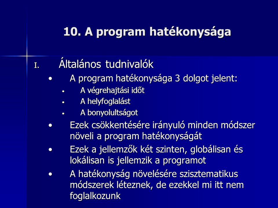 10. A program hatékonysága I. Általános tudnivalók •A program hatékonysága 3 dolgot jelent: • A végrehajtási időt • A helyfoglalást • A bonyolultságot