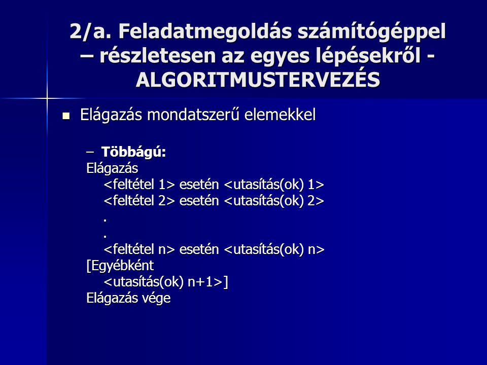 2/a. Feladatmegoldás számítógéppel – részletesen az egyes lépésekről - ALGORITMUSTERVEZÉS  Elágazás mondatszerű elemekkel –Többágú: Elágazás esetén e