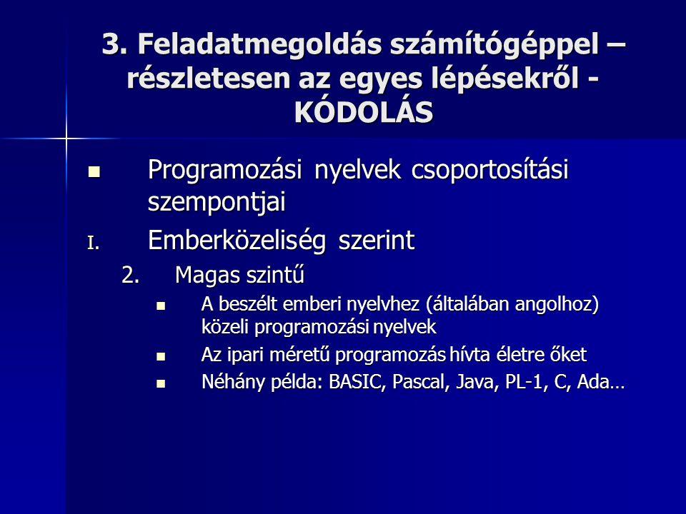 3. Feladatmegoldás számítógéppel – részletesen az egyes lépésekről - KÓDOLÁS  Programozási nyelvek csoportosítási szempontjai I. Emberközeliség szeri