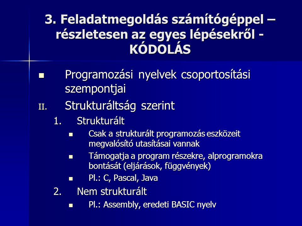 3. Feladatmegoldás számítógéppel – részletesen az egyes lépésekről - KÓDOLÁS  Programozási nyelvek csoportosítási szempontjai II. Strukturáltság szer