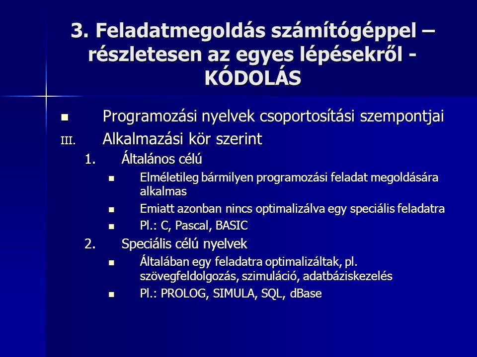3. Feladatmegoldás számítógéppel – részletesen az egyes lépésekről - KÓDOLÁS  Programozási nyelvek csoportosítási szempontjai III. Alkalmazási kör sz