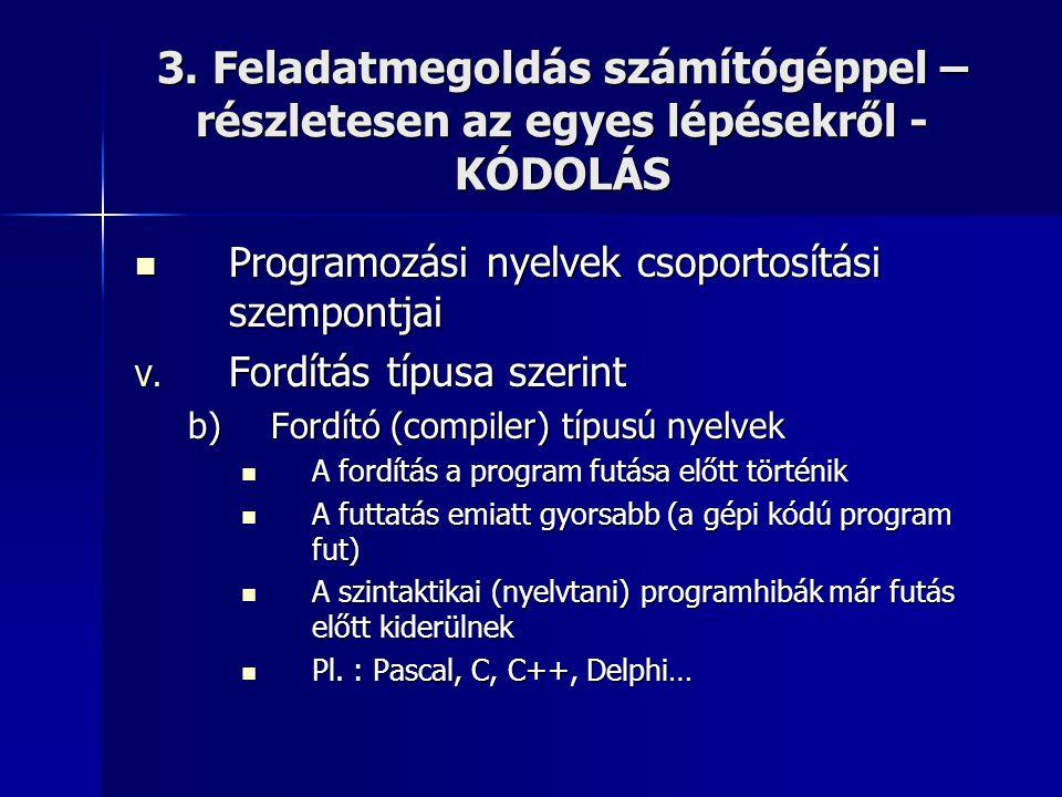 3. Feladatmegoldás számítógéppel – részletesen az egyes lépésekről - KÓDOLÁS  Programozási nyelvek csoportosítási szempontjai V. Fordítás típusa szer