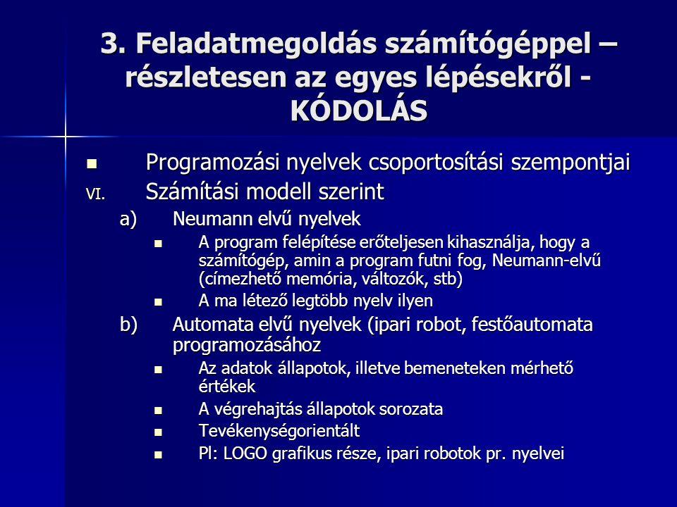 3. Feladatmegoldás számítógéppel – részletesen az egyes lépésekről - KÓDOLÁS  Programozási nyelvek csoportosítási szempontjai VI. Számítási modell sz