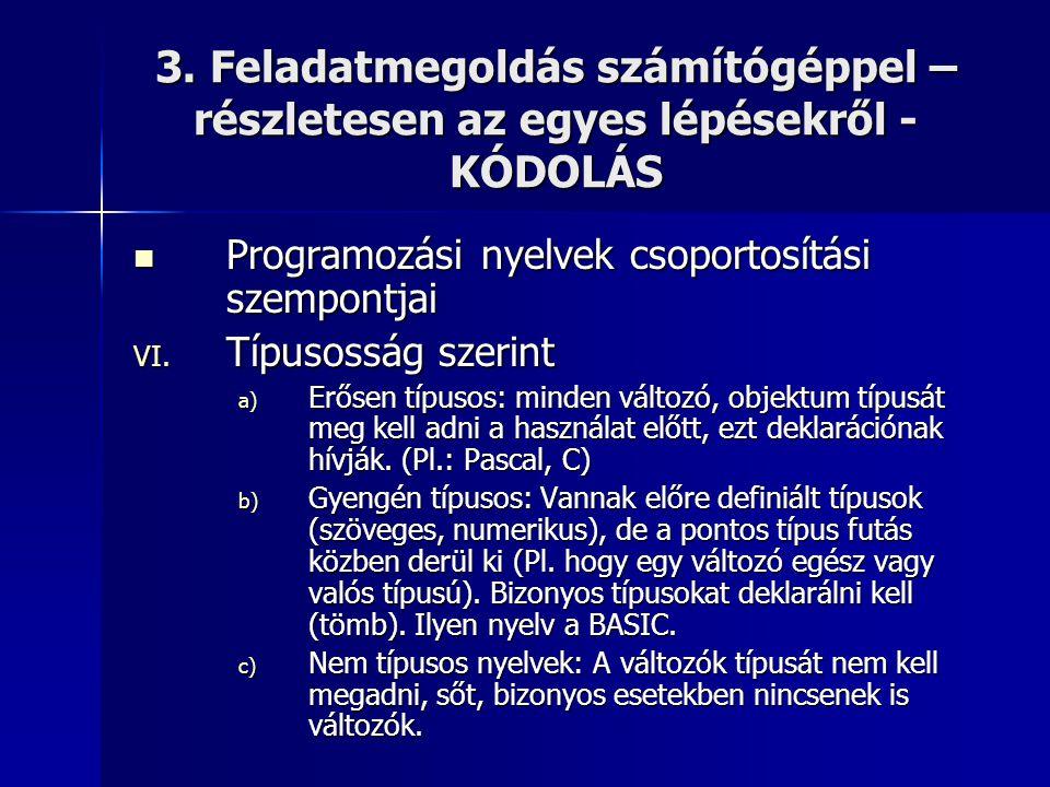 3. Feladatmegoldás számítógéppel – részletesen az egyes lépésekről - KÓDOLÁS  Programozási nyelvek csoportosítási szempontjai VI. Típusosság szerint