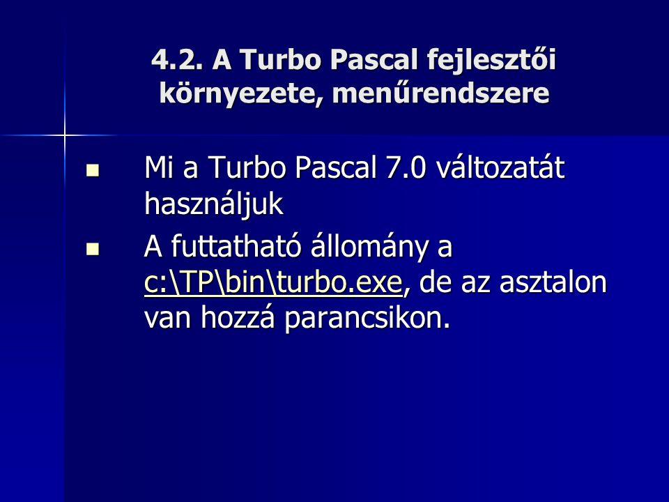 4.2. A Turbo Pascal fejlesztői környezete, menűrendszere  Mi a Turbo Pascal 7.0 változatát használjuk  A futtatható állomány a c:\TP\bin\turbo.exe,