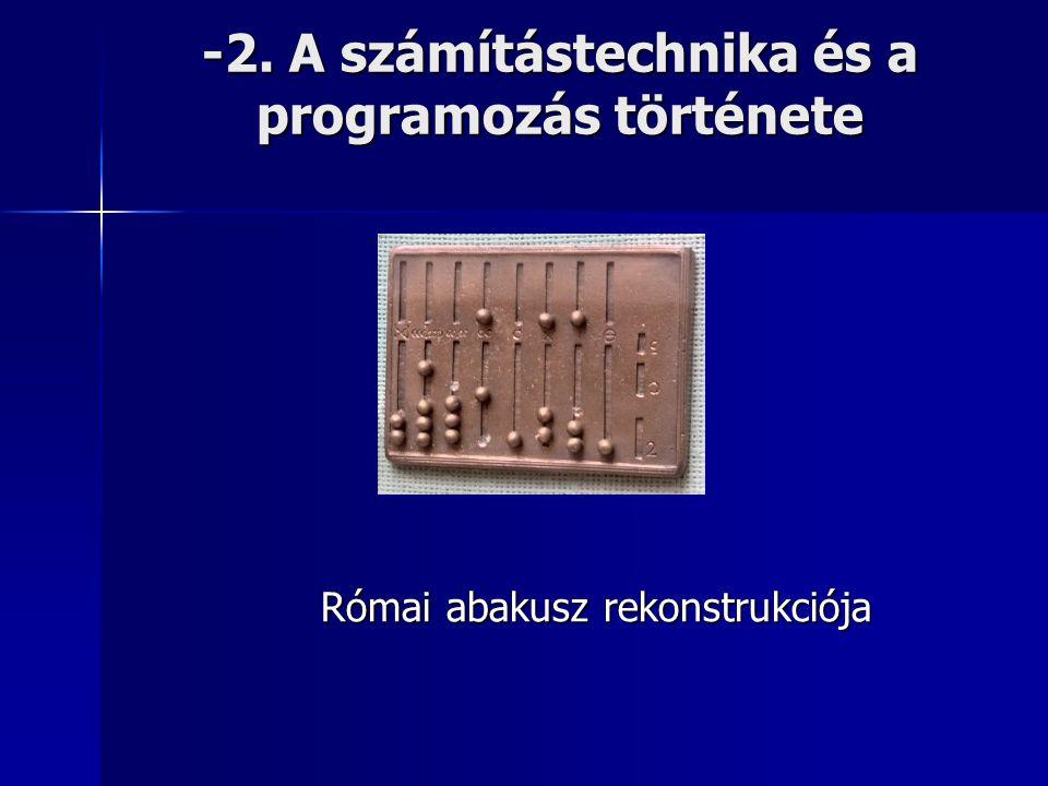 -2. A számítástechnika és a programozás története Római abakusz rekonstrukciója