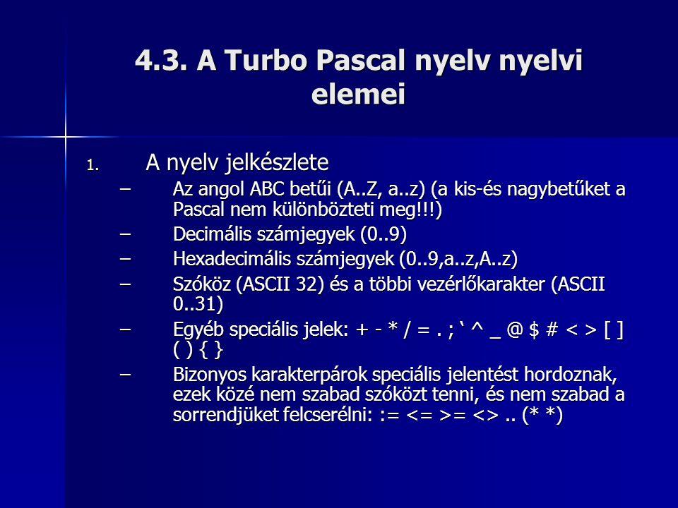 4.3. A Turbo Pascal nyelv nyelvi elemei 1. A nyelv jelkészlete –Az angol ABC betűi (A..Z, a..z) (a kis-és nagybetűket a Pascal nem különbözteti meg!!!