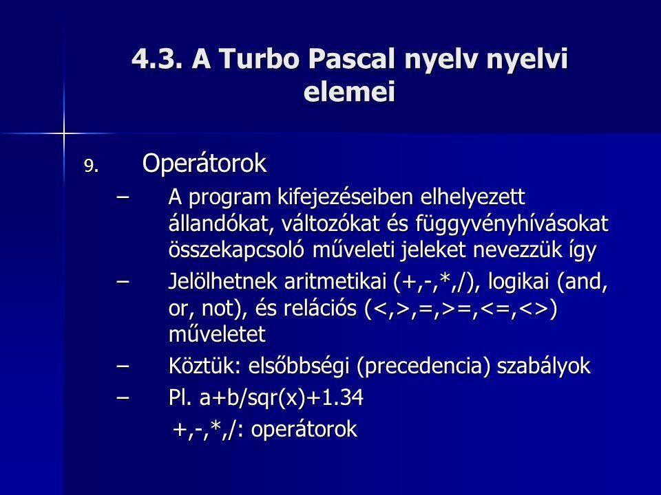 4.3. A Turbo Pascal nyelv nyelvi elemei 9. Operátorok –A program kifejezéseiben elhelyezett állandókat, változókat és függyvényhívásokat összekapcsoló