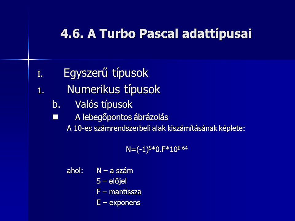 4.6. A Turbo Pascal adattípusai I. Egyszerű típusok 1. Numerikus típusok b.Valós típusok  A lebegőpontos ábrázolás A 10-es számrendszerbeli alak kisz