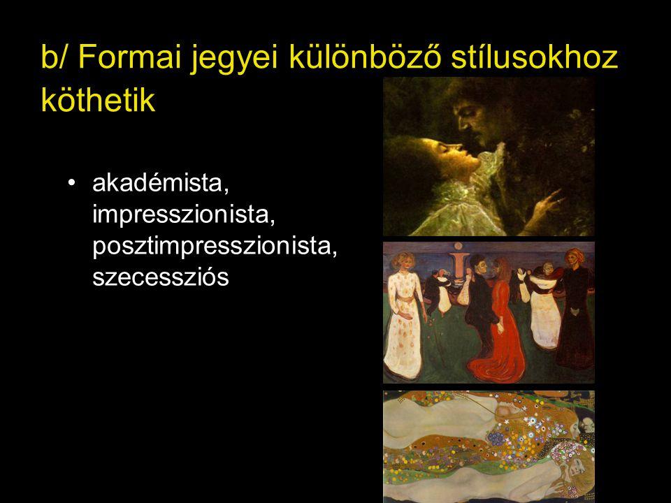 b/ Formai jegyei különböző stílusokhoz köthetik •akadémista, impresszionista, posztimpresszionista, szecessziós