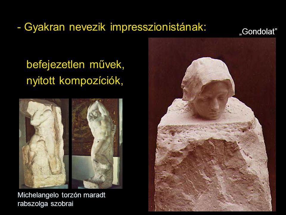 """- Gyakran nevezik impresszionistának: befejezetlen művek, nyitott kompozíciók, Michelangelo torzón maradt rabszolga szobrai """"Gondolat"""