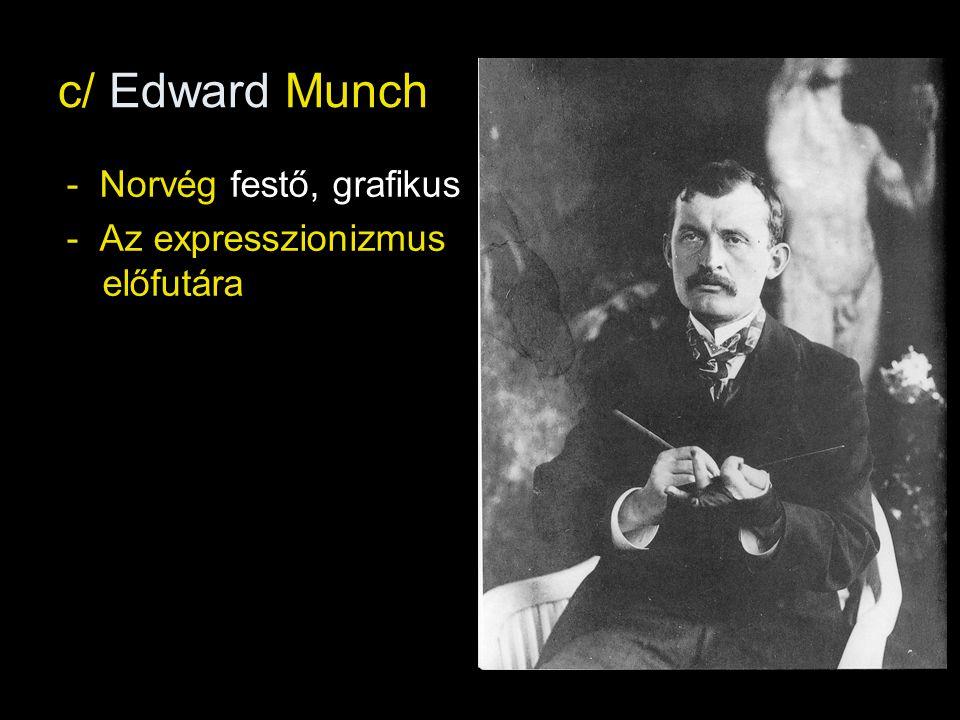 c/ Edward Munch - Norvég festő, grafikus - Az expresszionizmus előfutára