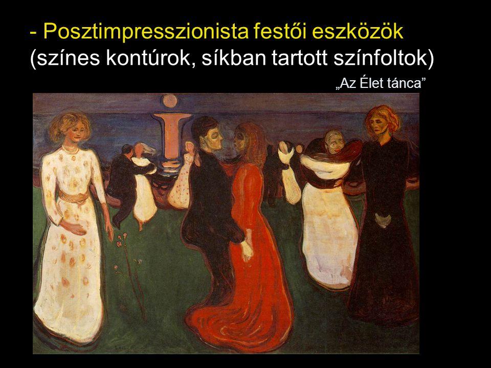 """- Posztimpresszionista festői eszközök (színes kontúrok, síkban tartott színfoltok) """"Az Élet tánca"""