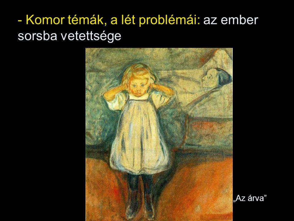 """- Komor témák, a lét problémái: az ember sorsba vetettsége """"Az árva"""