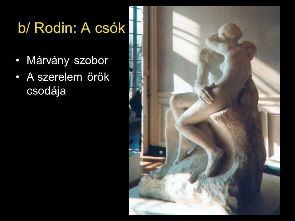 b/ Rodin: A csók •Márvány szobor •A szerelem örök csodája
