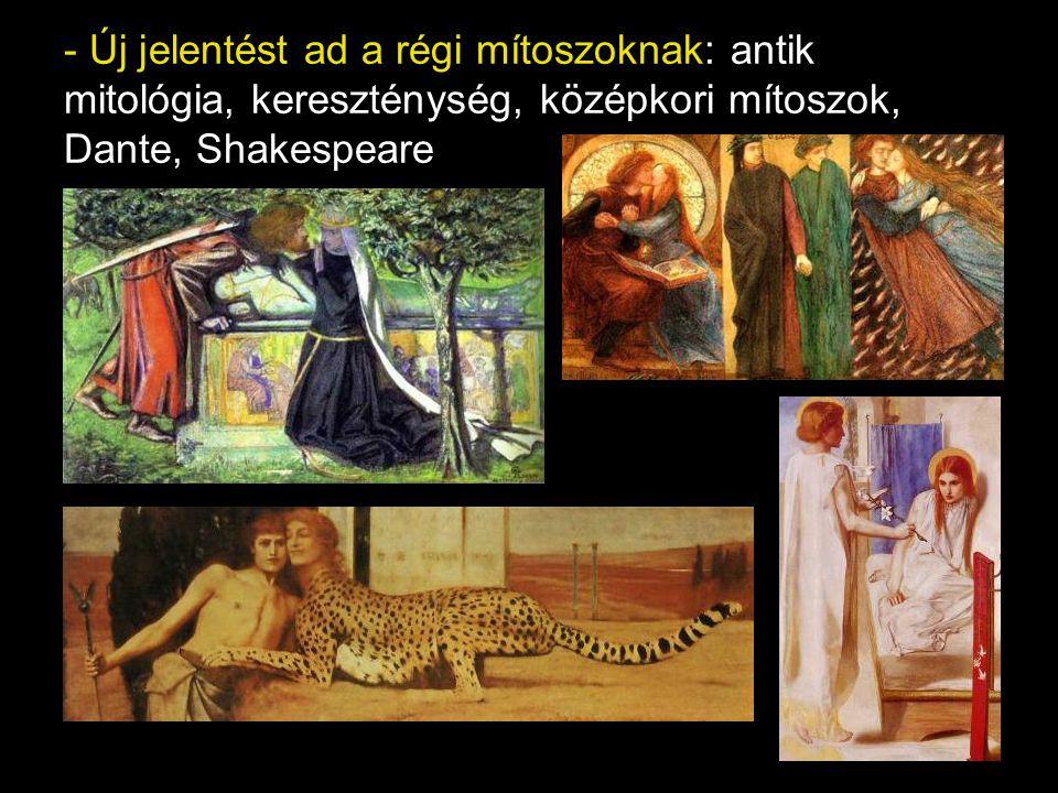 - Új jelentést ad a régi mítoszoknak: antik mitológia, kereszténység, középkori mítoszok, Dante, Shakespeare