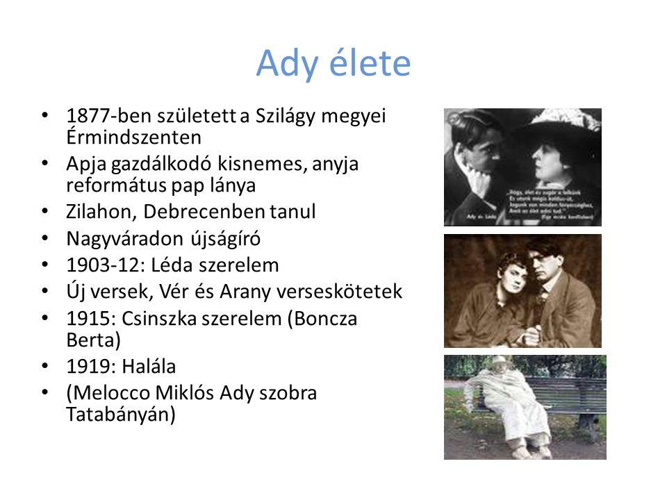 Ady élete • 1877-ben született a Szilágy megyei Érmindszenten • Apja gazdálkodó kisnemes, anyja református pap lánya • Zilahon, Debrecenben tanul • Na