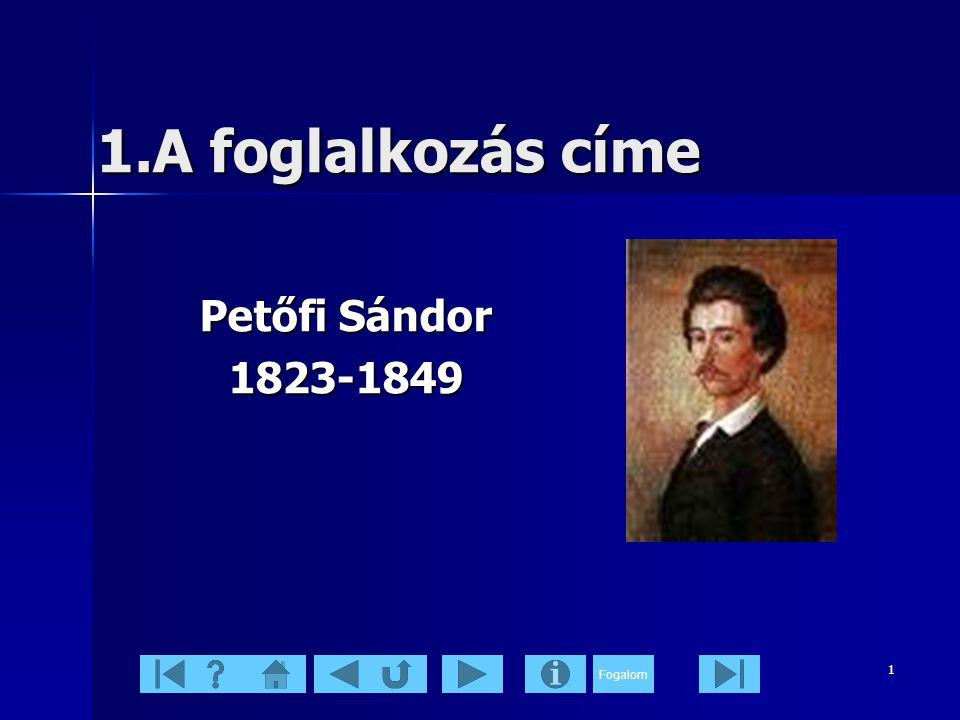 Fogalom1 1.A foglalkozás címe Petőfi Sándor 1823-1849