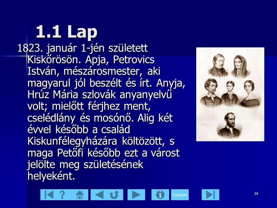 Fogalom 16 1.1 Lap 1823.január 1-jén született Kiskőrösön.