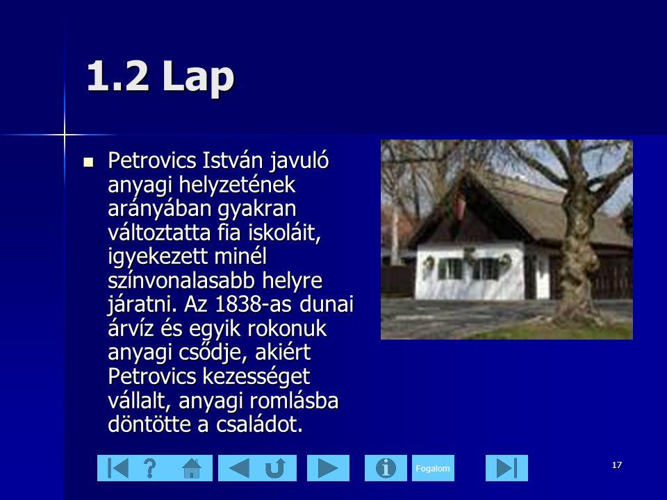 Fogalom 17 1.2 Lap  Petrovics István javuló anyagi helyzetének arányában gyakran változtatta fia iskoláit, igyekezett minél színvonalasabb helyre járatni.