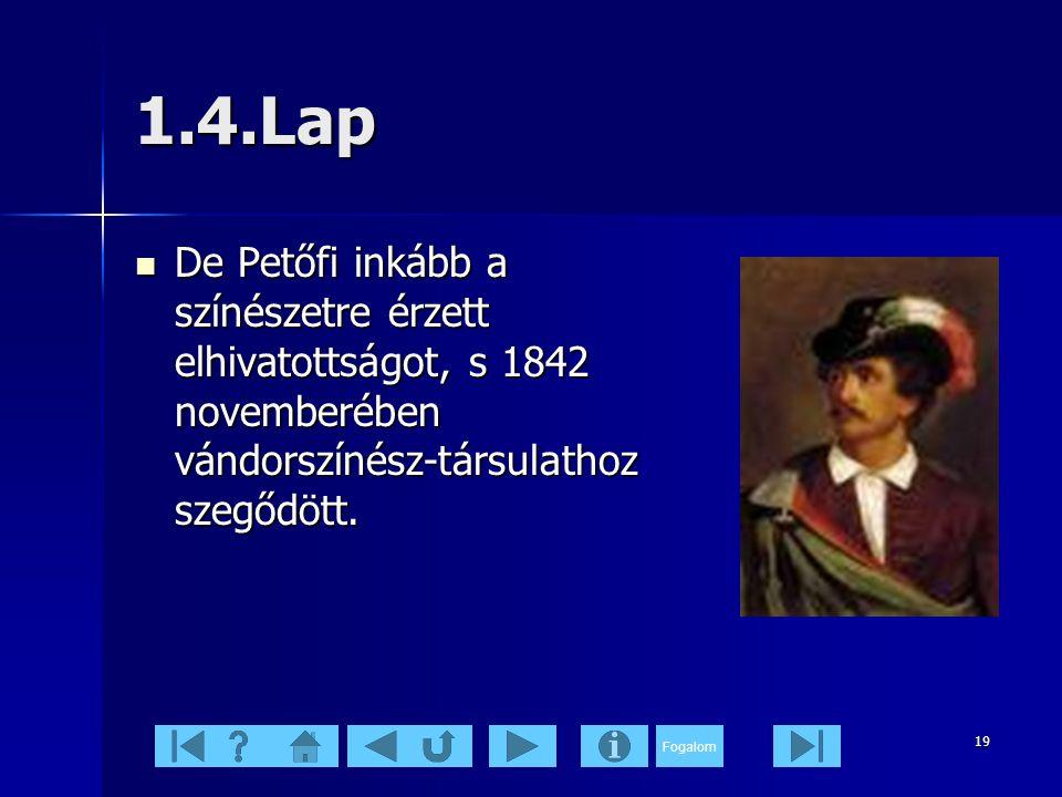 Fogalom 19 1.4.Lap  De Petőfi inkább a színészetre érzett elhivatottságot, s 1842 novemberében vándorszínész-társulathoz szegődött.