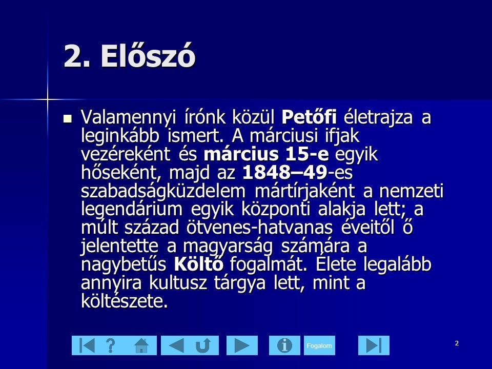 Fogalom 2 2.Előszó  Valamennyi írónk közül Petőfi életrajza a leginkább ismert.