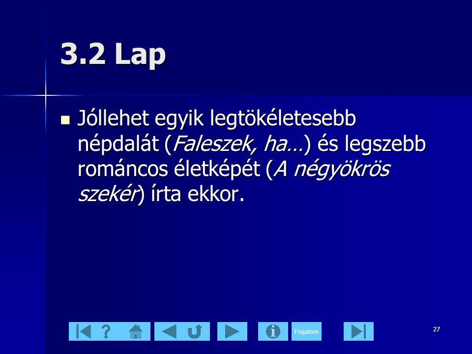 Fogalom 27 3.2 Lap  Jóllehet egyik legtökéletesebb népdalát (Faleszek, ha…) és legszebb románcos életképét (A négyökrös szekér) írta ekkor.
