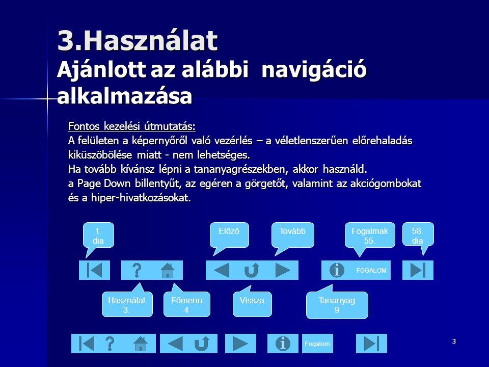 Fogalom3 3.Használat Ajánlott az alábbi navigáció alkalmazása Fontos kezelési útmutatás: A felületen a képernyőről való vezérlés – a véletlenszerűen előrehaladás kiküszöbölése miatt - nem lehetséges.