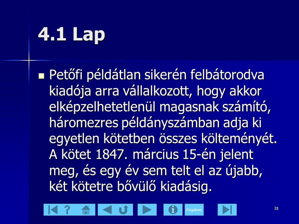 Fogalom 31 4.1 Lap  Petőfi példátlan sikerén felbátorodva kiadója arra vállalkozott, hogy akkor elképzelhetetlenül magasnak számító, háromezres példányszámban adja ki egyetlen kötetben összes költeményét.