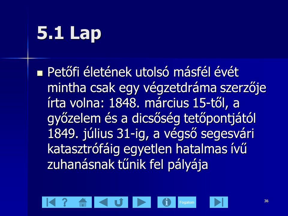Fogalom 36 5.1 Lap  Petőfi életének utolsó másfél évét mintha csak egy végzetdráma szerzője írta volna: 1848.