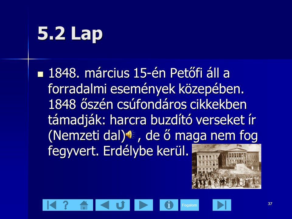 Fogalom 37 5.2 Lap  1848.március 15-én Petőfi áll a forradalmi események közepében.