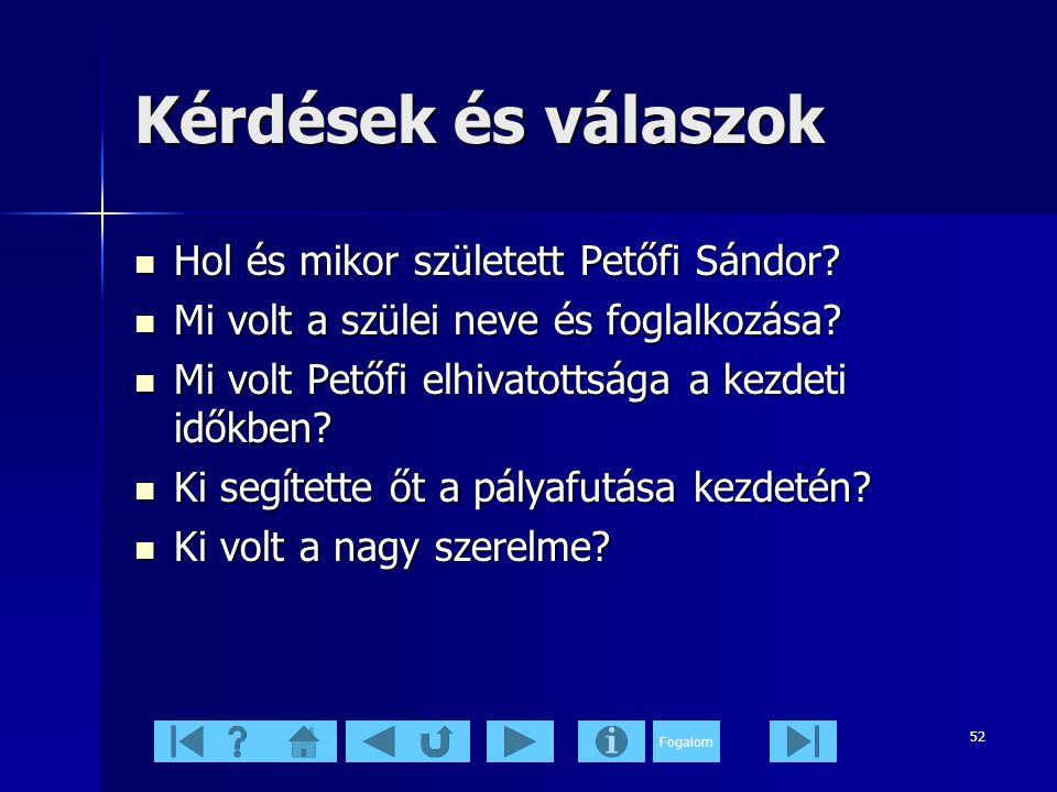 Fogalom 52 Kérdések és válaszok  Hol és mikor született Petőfi Sándor.