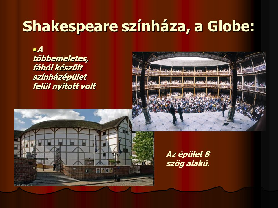 Színházról  Az épület kör vagy nyolcszög alakú  A falak mentén, három szinten erkély húzódott.