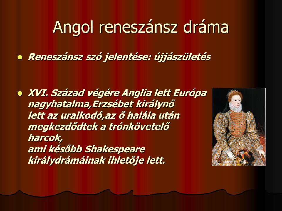 Angol reneszánsz dráma  Reneszánsz szó jelentése: újjászületés  XVI.