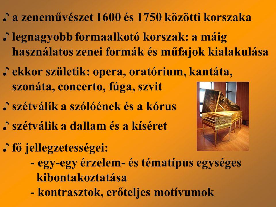 ♪ a zeneművészet 1600 és 1750 közötti korszaka ♪ legnagyobb formaalkotó korszak: a máig használatos zenei formák és műfajok kialakulása ♪ ekkor szület