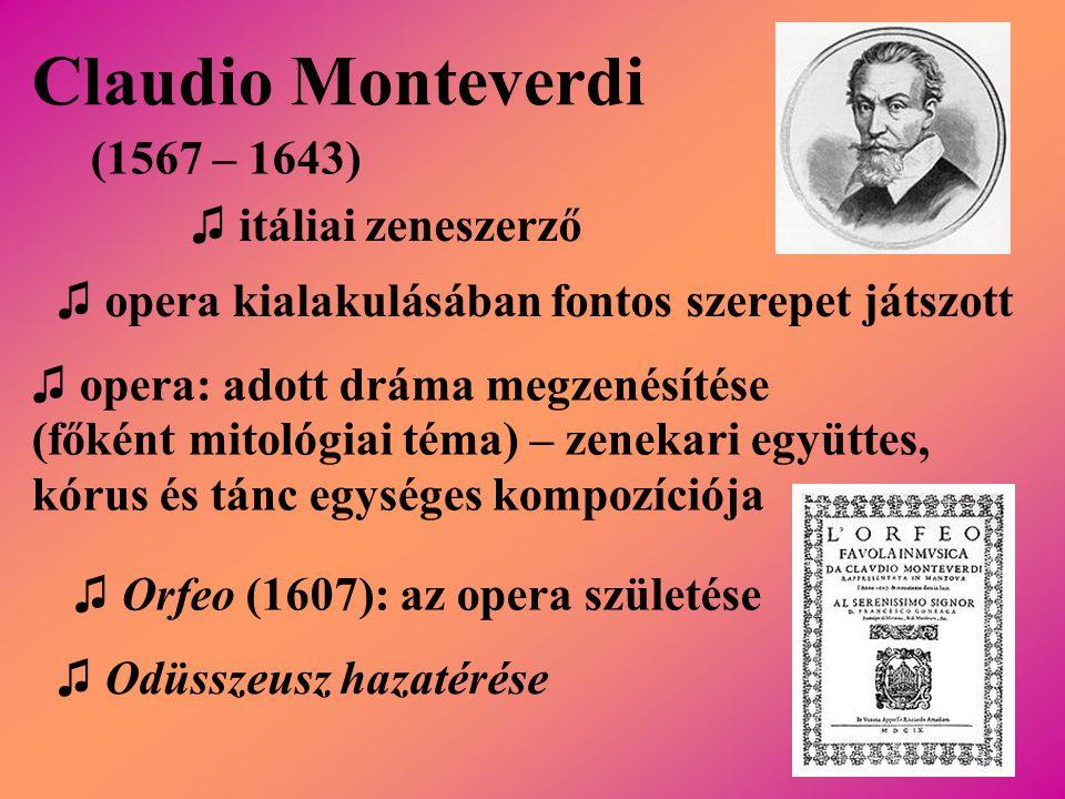 Claudio Monteverdi (1567 – 1643) ♫ itáliai zeneszerző ♫ opera kialakulásában fontos szerepet játszott ♫ opera: adott dráma megzenésítése (főként mitol