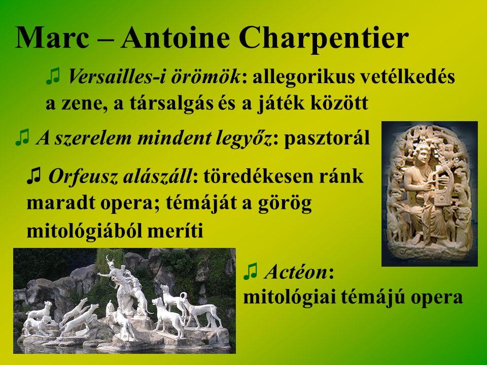 Marc – Antoine Charpentier ♫ Versailles-i örömök: allegorikus vetélkedés a zene, a társalgás és a játék között ♫ A szerelem mindent legyőz: pasztorál