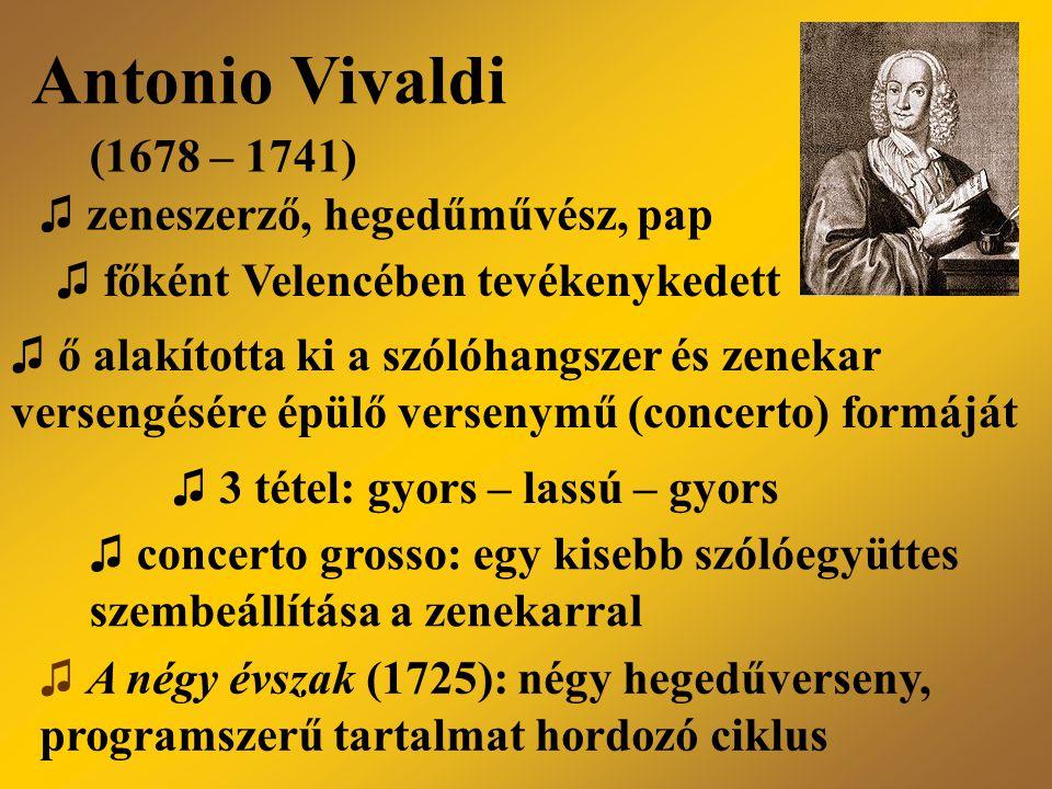 Antonio Vivaldi (1678 – 1741) ♫ zeneszerző, hegedűművész, pap ♫ főként Velencében tevékenykedett ♫ A négy évszak (1725): négy hegedűverseny, programsz
