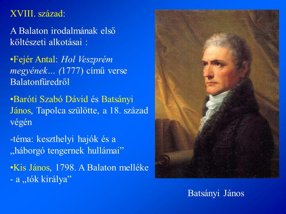 A Balaton irodalmának első költészeti alkotásai : •Fejér Antal: Hol Veszprém megyének… (1777) című verse Balatonfüredről •Baróti Szabó Dávid és Batsán