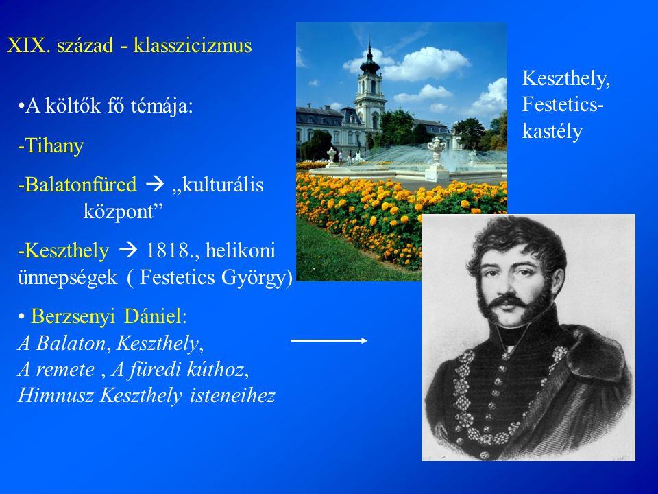 """XIX. század - klasszicizmus •A költők fő témája: -Tihany -Balatonfüred  """"kulturális központ"""" -Keszthely  1818., helikoni ünnepségek ( Festetics Györ"""