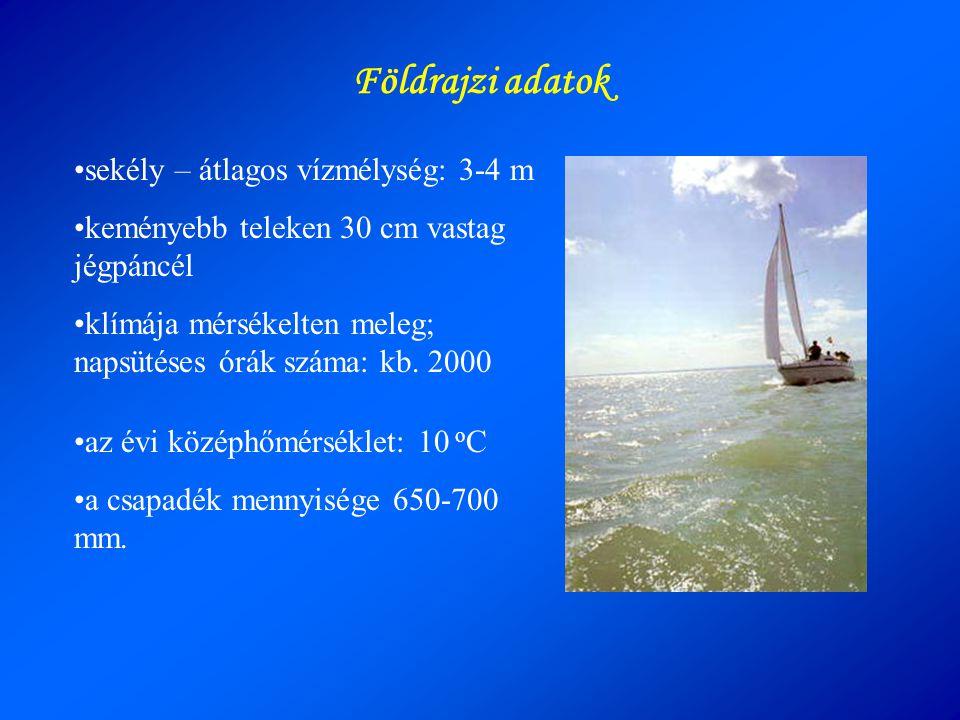 •sekély – átlagos vízmélység: 3-4 m •keményebb teleken 30 cm vastag jégpáncél •klímája mérsékelten meleg; napsütéses órák száma: kb. 2000 Földrajzi ad