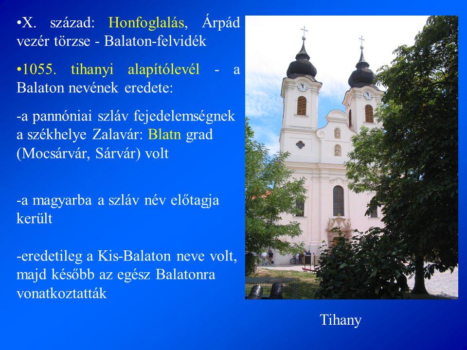 •X. század: Honfoglalás, Árpád vezér törzse - Balaton-felvidék •1055. tihanyi alapítólevél - a Balaton nevének eredete: -a pannóniai szláv fejedelemsé